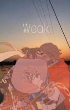 ~Weak~ by Wheeljack22