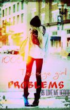 1000 Teenage Girl Problems by CXRAMELCLIFFORD