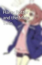 Harry Potter and the Mute Twin by DaughterOfHades3345