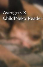 Avengers X Child!Neko!Reader by TheyCallMeGloomy