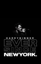 Ever since, New York [h.s] by harrysinner