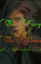 The Fairy and The Prince; A Descendants Tale by DisneyDork0014