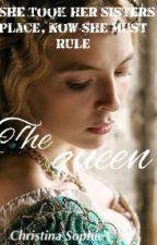 The Queen (updates weekly)  by HistoricalQueen