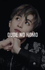 Dude No Homo    Johnmark (HAITUS) by Wonbiss