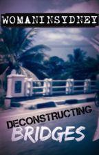 Deconstructing Bridges by WomanInSydney