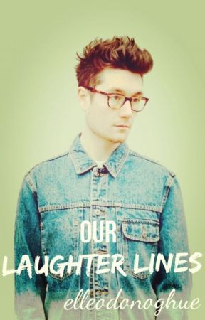 Our Laughter Lines (Dan Smith Fanfiction) - Watty's 2014 by stubborn-love