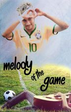 Melody Of The Game (Neymar Jr ff) by chico_sugglet