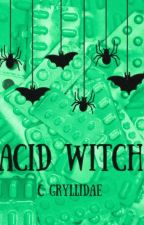 ACID WITCH by Snakereadsfanfic