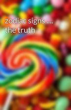 zodiac signs .... the truth by enayah123