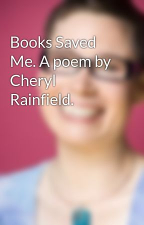 Books Saved Me. A poem by Cheryl Rainfield. by CherylRainfield