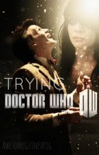 Trying (A Doctor Who Story) by AwesomeGuineaPig