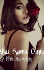 Aku Kamu Cinta by MiaNuraida