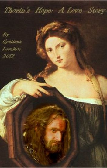 """Thorin's Hope:  A Love Story"" by Gratiana Lovelace, 8/13/12 (complete)"