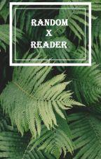 Random x Reader by Rzezinik