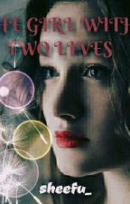 THE GIRL WITH TWO LIVES by sheefu_
