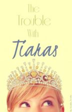 The Trouble with Tiaras by anneke_brooke