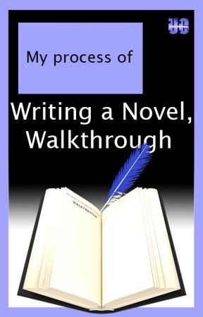 My Process of Writing a Novel, Walkthrough by ConradBrubaker