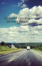 Wasted (Young Writers Prize) by Sophismic