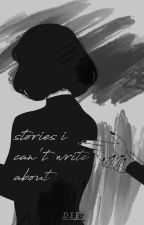 stories i can't write about by secondlydee