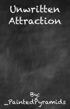 Unwritten Attraction; A Dricki Fanfic by _PaintedPyramids