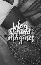 vlog squad ↬ oneshots  by nyateaa