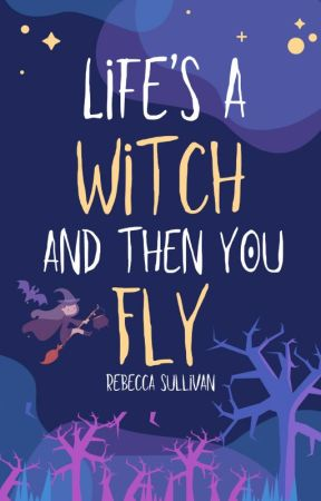 Life's a Witch and Then You Fly by Troplet