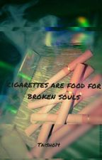 cigarettes are food for broken souls by Taisho14