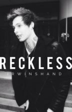 Reckless    l.h. [ON HOLD] by lukesirwinning