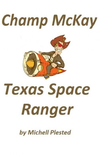 Champ McKay - Texas Space Ranger