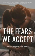 The Fears We Accept (Harrington Boys #3) by Write_4ever_