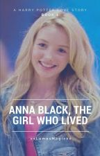 Anna Black, The Girl Who Lived, Book 1 (currently editing!) by xxLumosMagicxx