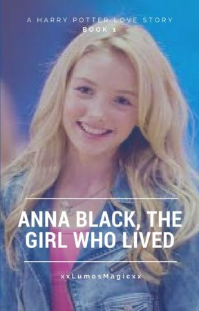 Anna Black, The Girl Who Lived, Book 1 (UNDER CONSTRUCTION) by xxLumosMagicxx