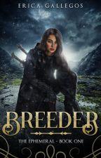 The Ephemeral: Book 1 (Breeder) by gtgrandom
