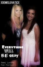 Everything Will Be Okay [Dutch&Demi Lovato Fan Fic] by xDemislovaticx