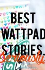 Best Wattpad Stories. Seriously. by chaoticsins