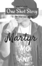 Martyr (One Shot) by blackleyours