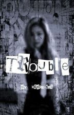 Trouble (JenniexReader) by MrBlackHair