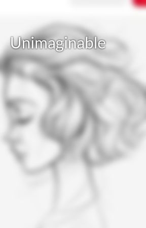 Unimaginable by worldsfinestadmin