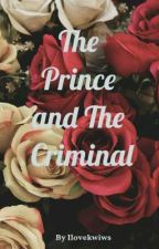 The Prince and The Criminal   (BoyxBoy) by Ilovekiwiws