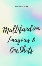 Multifandom Imagines And Oneshots by ImagineTheFandoms