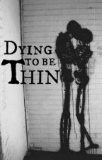 Dying to be thin by idkjord_
