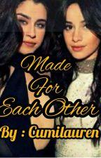 Made For Each Other ( Camren )  by Cumilauren