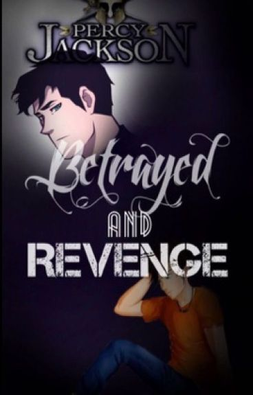 Percy Jackson: Betrayed and wants Revenge