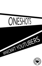 oneshots 》 minecraft youtubers by GhostWithAScythe