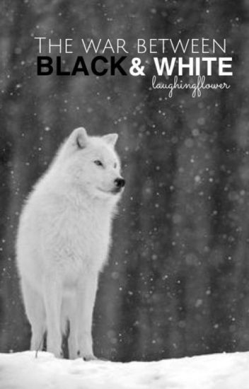 The War Between Black and White (ON HOLD UNTIL Fall 2016)