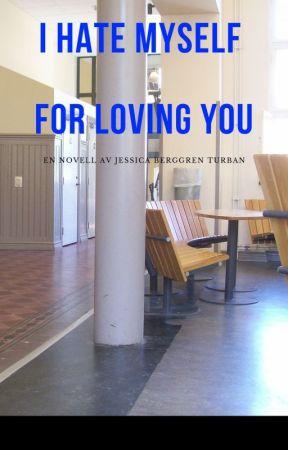 I hate myself for loving you by JBerggrenTurban
