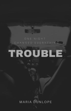 Trouble (Book 1) by mariadunlope