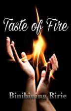 Taste of Fire by BinibiningRirie