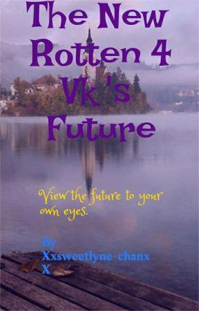 THE NEW ROTTEN 4 VK's Future by Xxsweetlyne-chanxX