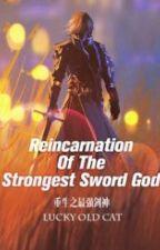 Reincarnation Of The Strongest Sword God (Book 1) by Eyebullets